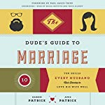 The Dude's Guide to Marriage: Ten Skills Every Husband Must Develop to Love His Wife Well | Darrin Patrick,Amie Patrick