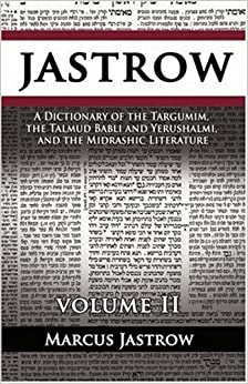 Book A Dictionary of the Targumim, the Talmud Babli and Yerushalmi, and the Midrashic Literature, Volume II by Marcus Jastrow (2007-07-31)