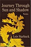 Journey through Sun and Shadow, Lois Starbuck, 0595191045