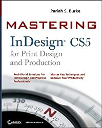 Mastering InDesign CS5 for Print Design and Production by Pariah S. Burke (2010-12-07)