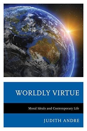 Worldly Virtue: Moral Ideals and Contemporary Life Pdf