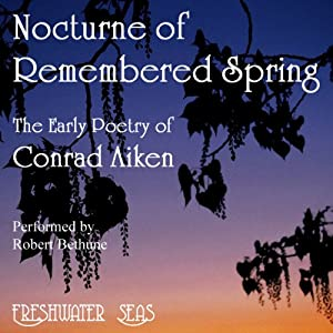 The Early Poetry of Conrad Aiken: Nocturne of Remembered Spring Audiobook