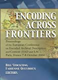 Encoding Across Frontiers: Proceedings of the European Conference on Encoded Archival Description and Context (EAD and EAC)