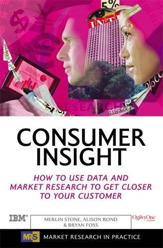 Consumer Insight: How to Use Data and Market Research to Get Closer to Your Customer (Market Research in Practice)