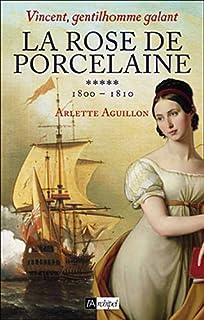 Vincent, gentilhomme galant : [5] : La rose de porcelaine : 1800-1810