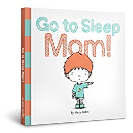 Go to Sleep Mom! by [Eakin, Mary]