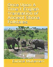 Once Upon A Time 1: English Translation of Ancient Shona Folktales: Ancient Shona Folktales