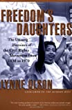 Freedom's Daughters: The Unsung Heroines of the Civil Rights Movement from 1830 to 1970, Lynne Olson, 0684850133