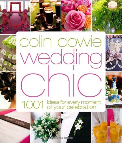 Colin Cowie Wedding Chic: 1,001 Ideas for Every