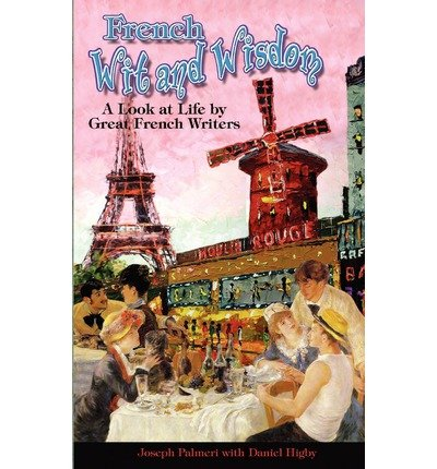 [(French Wit and Wisdom: A Look at Life by Great French Writers)] [Author: Joseph Palmeri] published on (May, 2011) PDF