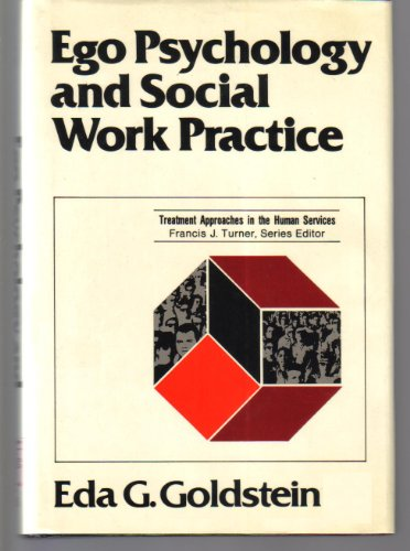 Ego Psychology and Social Work Practice. [Subtitle]: (Treatment Approachesin the Human Services.) (Ego Psychology And Social Work Practice Goldstein)