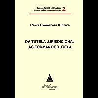 Tutela Jurisdicional Às Formas De Tutela, Da: Coleção Alvaro de Oliveira Estudos Processuais e Constituição Vol.02