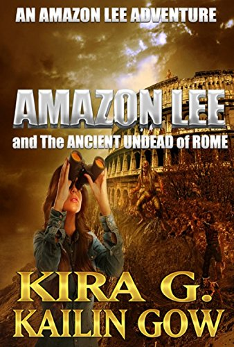 Amazon Lee and the Ancient Undead of Rome: An Amazon Lee Adventure by [G, Kira, Gow, Kailin]