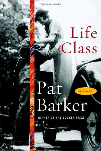 Book cover from Life Class: A Novel by Pat Barker