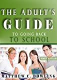 The Adult's Guide to Going Back to School: The Practical Approach to Making Rational Decisions (Adult Learning, College, Student Loan Management, College Stress Book 1)
