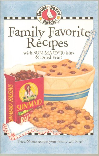 FAMILY FAVORITE RECIPES: WITH SUN-MAID RAISINS & DRIED FRUIT; Tried & true recipes your family will love! (GOOSEBERRY PATCH CLASSICS) ()