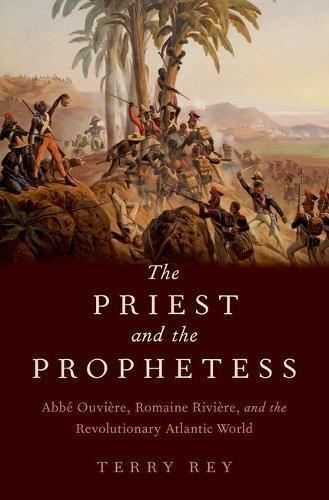 The Priest and the Prophetess: Abbé Ouvière, Romaine Rivière, and the Revolutionary Atlantic World
