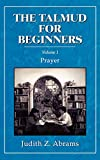 The Talmud for Beginners: Prayer (Volume 1)