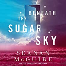 Beneath the Sugar Sky Audiobook by Seanan McGuire Narrated by Michelle Dockrey
