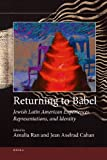 Returning to Babel : Jewish Latin American Experiences, Representations, and Identity, Ran, Amalia and Cahan, Jean Axelrad, 9004203958