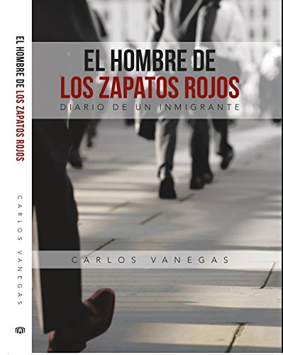 Descargar Libro The Man Of The Red Shoes: Diary Of An Immigrant By Carlos Vanegas