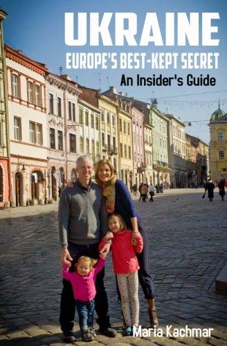 Ukraine: Europe's Best-Kept Secret: An Insider's Guide