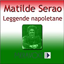 Leggende Napoletane [Neapolitan Legends] (       UNABRIDGED) by Matilde Serao Narrated by Gabriella Loffredi