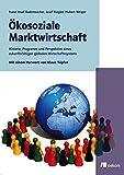 Ökosoziale Marktwirtschaft: Historie, Programmatik und Alleinstellungsmerkmale eines zukunftsfähigen globalen Wirtschaftssystems