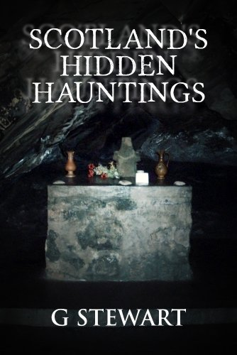 Scotland's Hidden Hauntings: A Collection of Real Ghost Stories (The Haunted Explorer Series Book (Haloween Spirit)