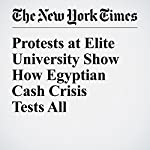 Protests at Elite University Show How Egyptian Cash Crisis Tests All | Diaa Hadid,Nour Youssef