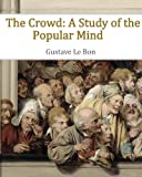 The Crowd - A Study of the Popular Mind, Gustave Le Bon, 145382667X