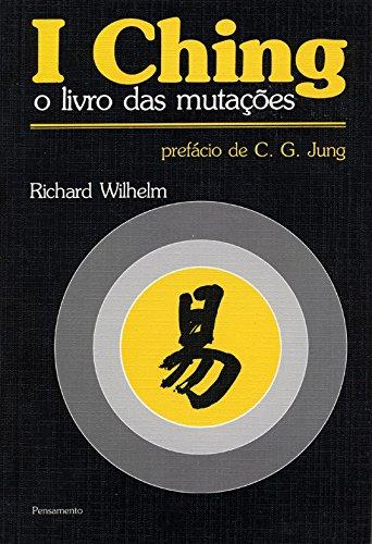 I Ching O Livro das Mutações: I Ching O Livro das Mutações