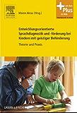 Entwicklungsorientierte Sprachdiagnostik und -förderung bei Kindern mit geistiger Behinderung: Theorie und Praxis