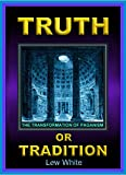 Truth Or Tradition The Transformation Of Paganism