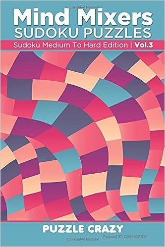 Mind Mixers Sudoku Puzzles Vol 3: Sudoku Medium To Hard