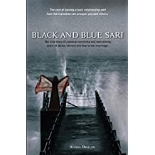 Black and Blue Sari: The True Story of a Woman Surviving and Overcoming Years of Abuse, Torture and Fear in Her Marriage