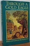 Through a Gold Eagle, Miriam G. Monfredo, 0425153185