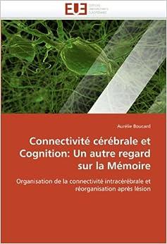 Book Connectivité cérébrale et Cognition: Un autre regard sur la Mémoire: Organisation de la connectivité intracérébrale et réorganisation après lésion (Omn.Univ.Europ.)