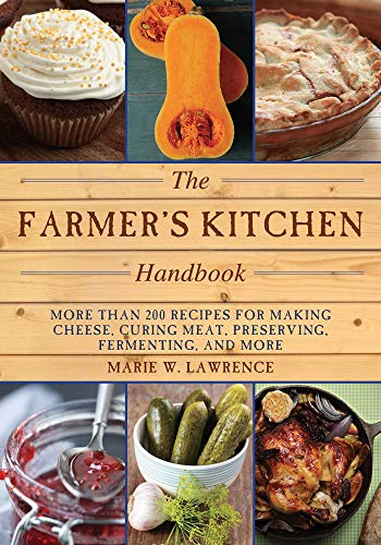 (The Farmer's Kitchen Handbook: More Than 200 Recipes for Making Cheese, Curing Meat, Preserving, Fermenting, and More (Handbook Series))