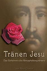 Tränen Jesu - Das Geheimnis des Kreuzphobiesyndroms