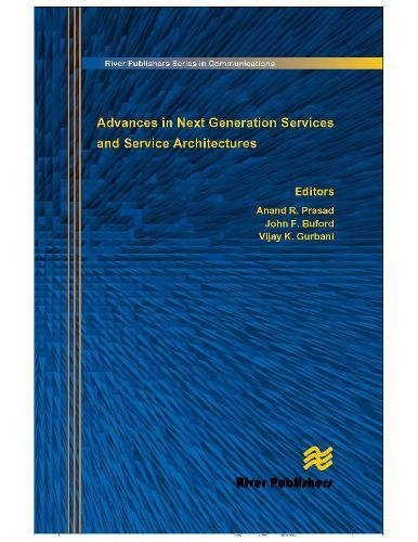 Advances in Next Generation Services and Service Architectures (River Publishers Series in Communications)