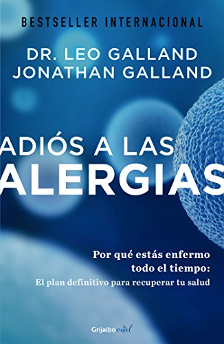 Adiós a las alergias (Colección Vital): Por qué estás enfermo todo el tiempo: el plan definitivo para recuperar tu salud (Spanish Edition)