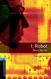 Oxford Bookworms Library: Oxford Bookworms 5. I, Robot - Short Stories: 1800 Headwords