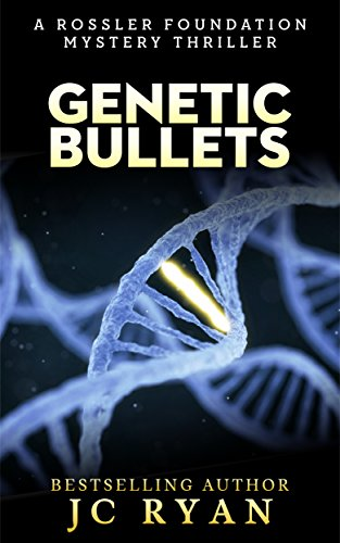 (Genetic Bullets: A Thriller (A Rossler Foundation Mystery Book 3))