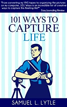 101 Ways to Capture Life by [Lytle, Samuel L.]