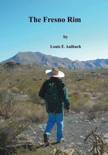 The Fresno Rim: and other day hikes in the Big Bend Ranch State Park (Big Bend Ranch State Park Hiking Series) by Louis F. Aulbach - In Mall Fresno