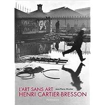ART SANS ART D'HENRI CARTIER-BRESSON (L') 2E ÉD.