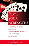 img - for Play to Your Strengths: Stacking the Deck to Achieve Spectacular Results for Yourself and Others book / textbook / text book