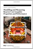 Modelling and Measuring Reactor Core Graphite Properties and Performance, , 1849733902