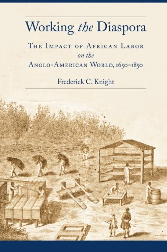 Working The Diaspora  The Impact Of African Labor On The Anglo American World  1650 1850  Culture  Labor  History